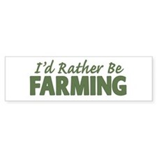 Id Rather Be Farming SOLID Bumper Sticker