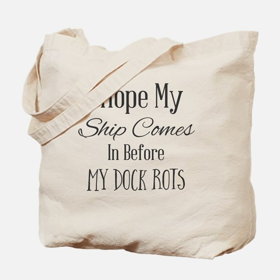I Hope My Ship Comes In Before My Dock Ro Tote Bag
