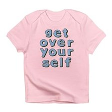 Get Over Yourself Infant T-Shirt