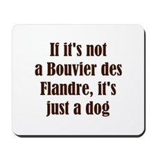 If it's not a Bouvier des Fla Mousepad