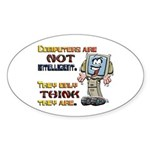 Computers Only Think They Are Sticker (Oval 10 pk)