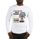 Computers Only Think They Are Long Sleeve T-Shirt