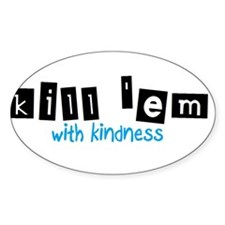 Kill 'em with Kindness -- Decal