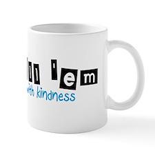 Kill 'em with Kindness -- Mug