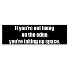 If you're not living on the edge (Bumper Sticker)
