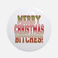 Merry Christmas Bitches! Ornament (Round)
