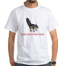 bright eyed & bushy tailed Shirt