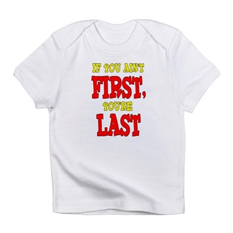 If You Ain't First, You're Last Infant T-Shirt