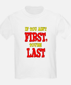 If You Ain't First, You're Last T-Shirt