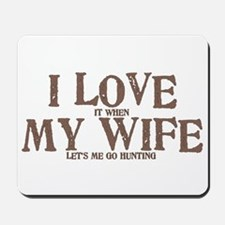 I LOVE (it when) MY WIFE (let's me go hunting) Mou