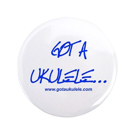 """Got A Ukulele 3.5"""" Button"""