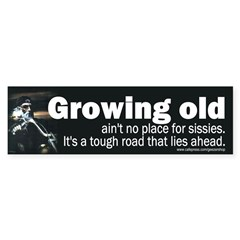 Growing old ain't no place for sissies