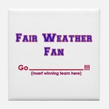 Fair weather fan Tile Coaster
