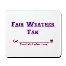 Fair weather fan Mousepad