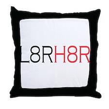 L8R H8R Throw Pillow