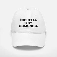 Michelle Is My Homegirl Baseball Baseball Cap