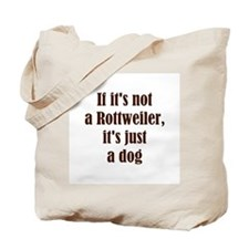 If it's not a Rottweiler, it' Tote Bag