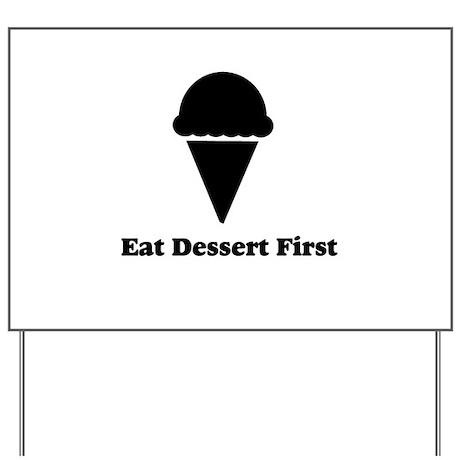 Eat Dessert First Yard Sign