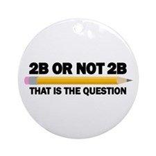 2B or not 2B Ornament (Round)