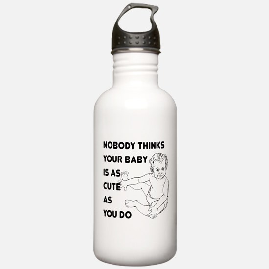 Nobody Thinks Your Baby Is As Water Bottle
