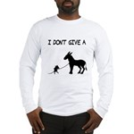 I Don't Give A Rat's Ass Long Sleeve T-Shirt
