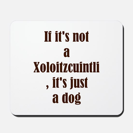 If it's not a Xoloitzcuintli  Mousepad
