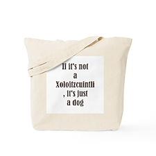 If it's not a Xoloitzcuintli  Tote Bag