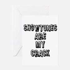 Showtunes Are My Crack Greeting Card