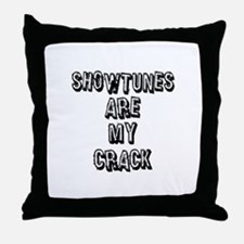 Showtunes Are My Crack Throw Pillow