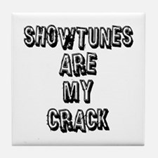 Showtunes Are My Crack Tile Coaster