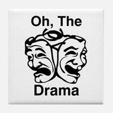Oh, The Drama Tile Coaster