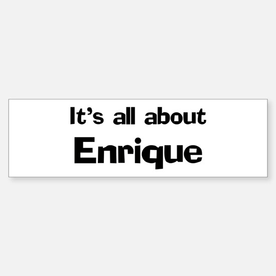 It's all about Enrique Bumper Bumper Bumper Sticker