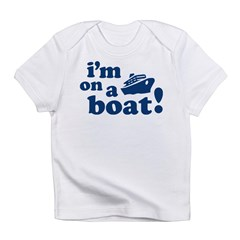 I'm on a Boat! Infant T-Shirt
