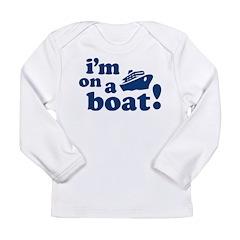 I'm on a Boat! Long Sleeve Infant T-Shirt