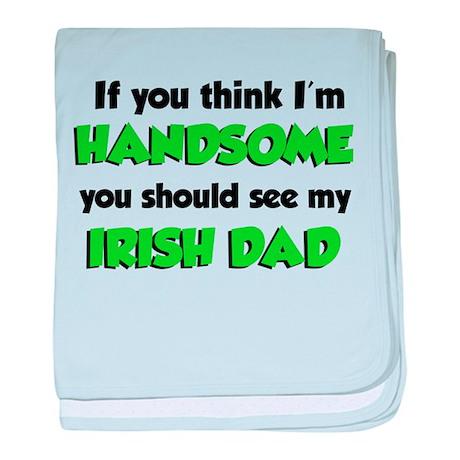 I'm Handsome Irish Dad baby blanket
