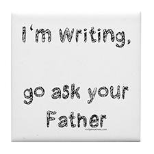 Writing, ask dad Tile Coaster