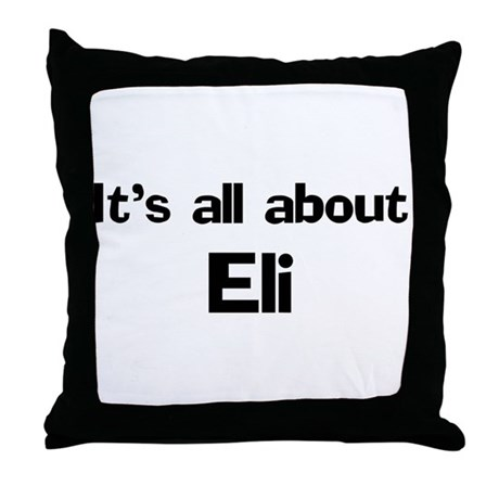 It's all about Eli Throw Pillow