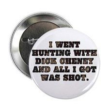 DICK CHENEY SHOT ME Button