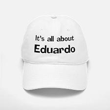 It's all about Eduardo Baseball Baseball Cap