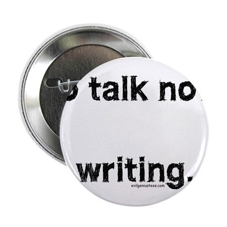 """No talk now, writing 2.25"""" Button (10 pack)"""
