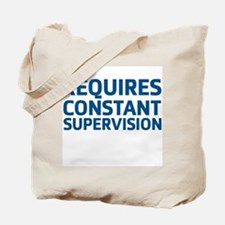 Requires Supervision Tote Bag