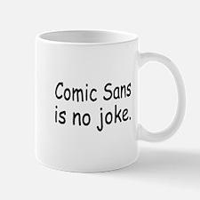 Comic Sans Is No Joke Mug