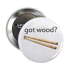 "got wood? Drummer's 2.25"" Button"