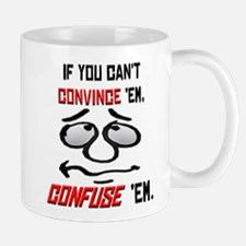 If You Can't Convince Em, ... Mug