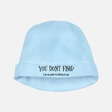 You Don't Fish? baby hat