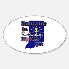 someone in Indiana loves me Sticker (Oval)