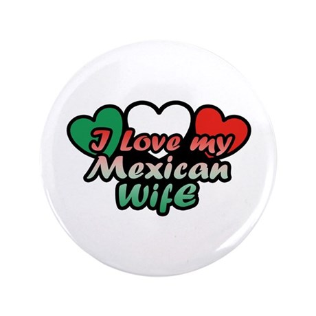 """I Love My Mexican Wife 3.5"""" Button"""