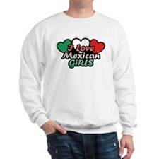 I Love Mexican Girls Sweatshirt