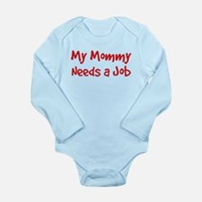 Mommy Needs a Job Long Sleeve Infant Bodysuit