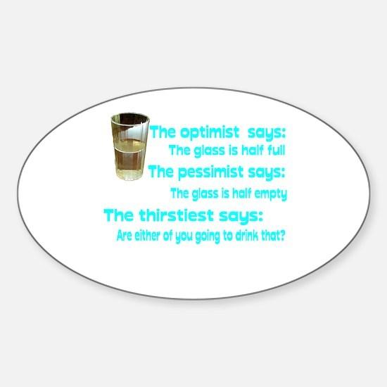 Optimist? Pessimist? Thirstiest. Sticker (Oval)
